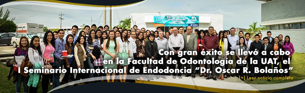 """Con gran éxito se llevó a cabo en la Facultad de Odontología de la UAT, el I Seminario Internacional de Endodoncia """"Dr. Oscar R. Bolaños"""""""