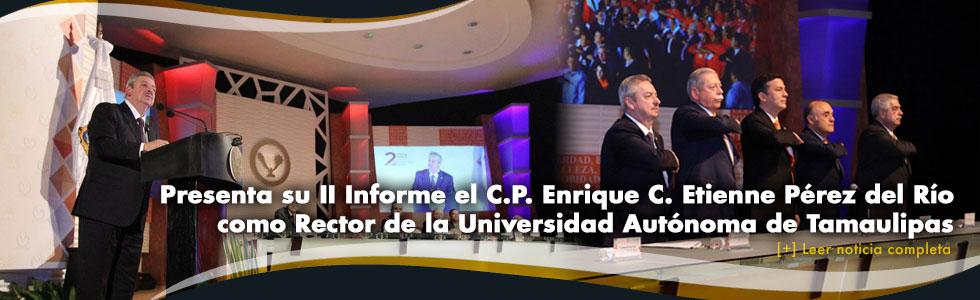 Presenta su Segundo Informe el C.P. Enrique Carlos Etienne Pérez del Río como Rector de la Universidad Autónoma de Tamaulipas