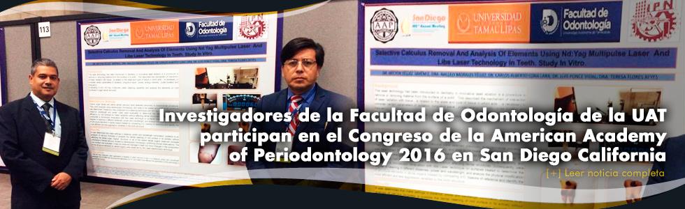 Investigadores de la Facultad de Odontología de la UAT participan en el Congreso de la American Academy of Periodontology 2016 en San Diego California